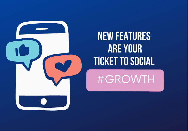 New Features are Your Ticket to Social Growth